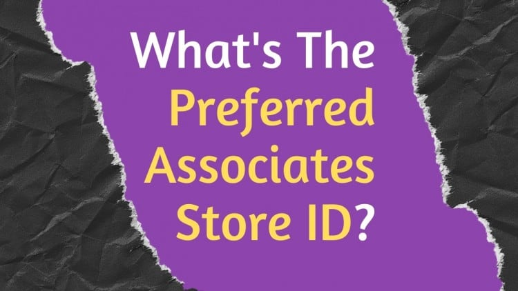 What Is The Preferred Associates Store ID?